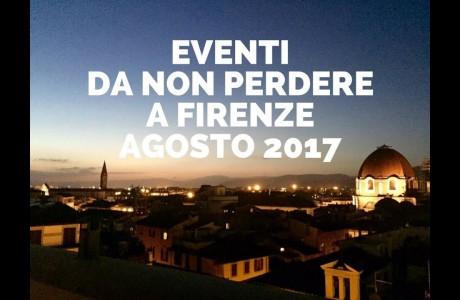 Eventi da non perdere agosto 2017 Firenze e area metropolitana