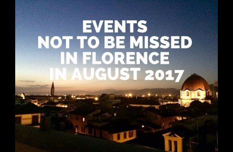 Events not to be missed in August 2017 in Florence and the metropolitan area