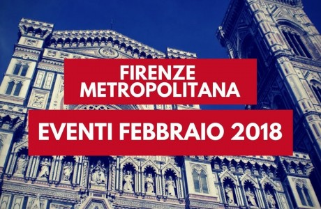 Firenze e area metropolitana: eventi febbraio 2018