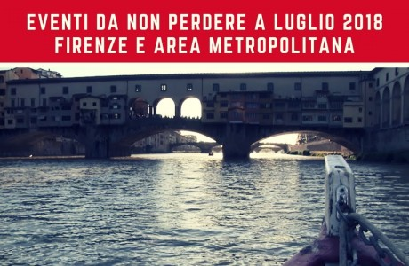 Firenze e area metropolitana: gli eventi di luglio 2018