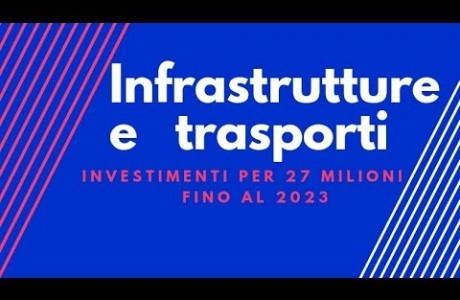 In arrivo 27 milioni di euro per infrastrutture e trasporti da qui al 2023
