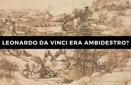 Leonardo da Vinci era davvero ambidestro? La risposta degli Uffizi